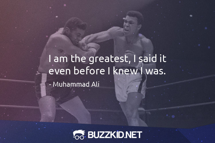 I am the greatest, I said it even before I knew I was. - Muhammad Ali